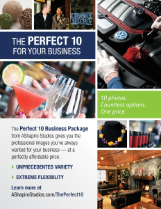 10 Photos - Countless Options - One Price! The Perfect 10 Business Package from AShapiro Studios gives you the professional images you've always wanted for your business - at a perfectly affordable price