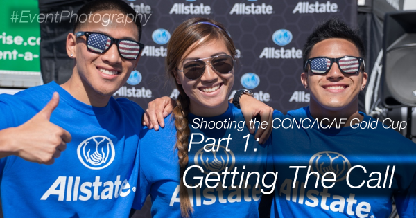 Event Photography: CONCACAF Gold Cup Photography Part 1: Getting the Call