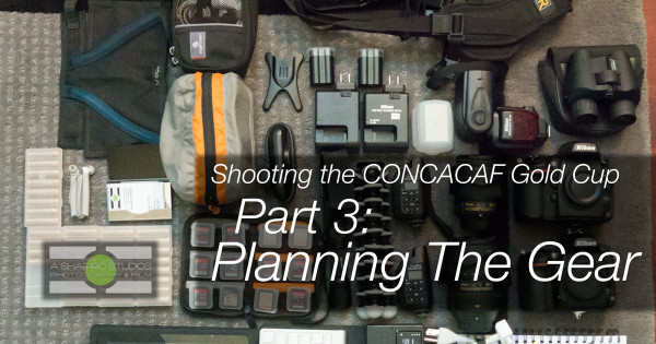 Shooting the CONCACAF Gold Cup Part 3 - Planning the Gear. Photography by Ari Shapiro - AShapiroStudios.com